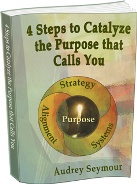 4 Steps to Catalyze the Purpose that Calls You